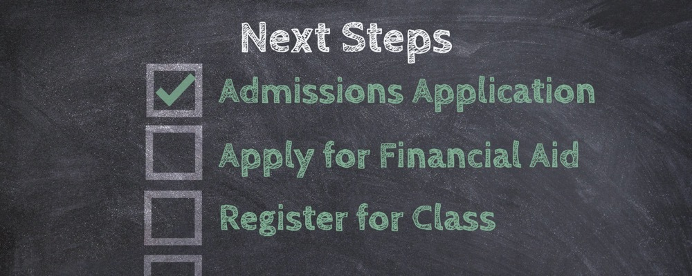Chalkboard reads, Next Steps - Admissions Application - Apply for Financial Aid - Register for Class